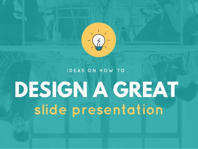 ideas on how to design a great slide presentation