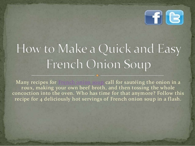 Many recipes for French onion soup call for sautéing the onion in aroux, making your own beef broth, and then tossing the ...