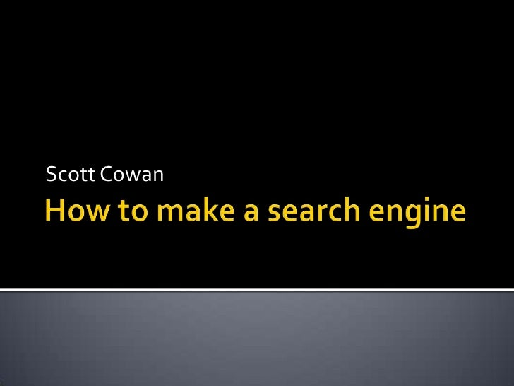 How to make a search engine<br />Scott Cowan<br />