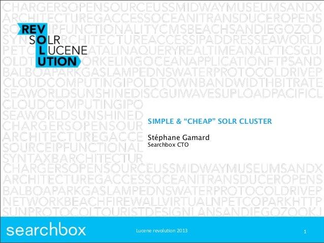 "Lucene revolu+on 2013SIMPLE & ""CHEAP"" SOLR CLUSTERStéphane GamardSearchbox CTO1Lucene revolu+on 2013"
