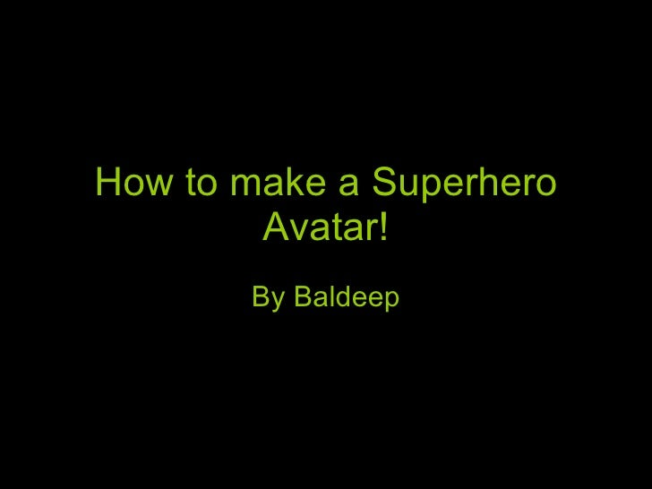 How to make a Superhero Avatar! By Baldeep