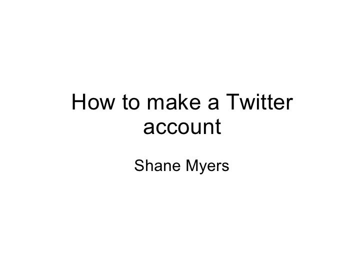 How to make a Twitter account Shane Myers