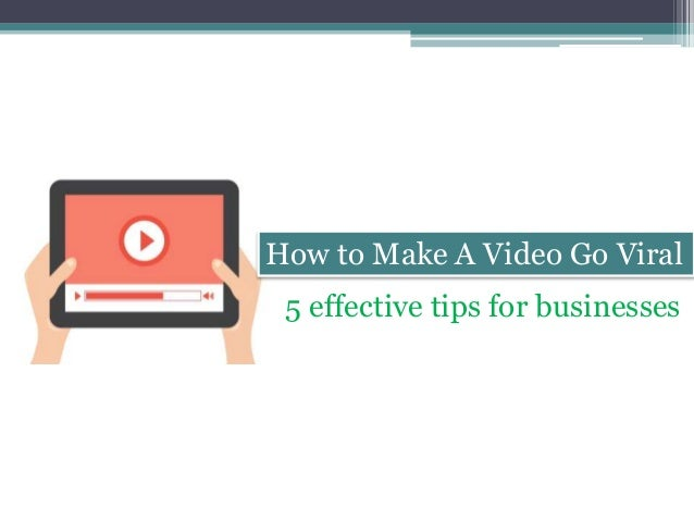 How to Make A Video Go Viral 5 effective tips for businesses