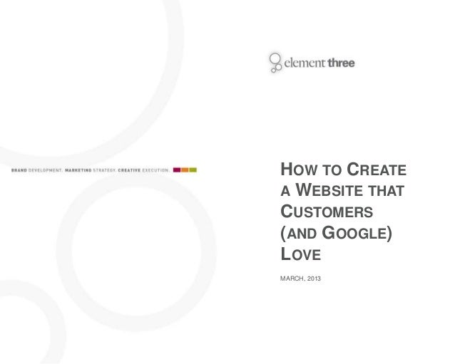 HOW TO CREATEA WEBSITE THATCUSTOMERS(AND GOOGLE)LOVEMARCH, 2013
