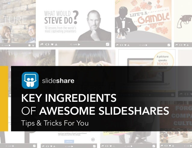 KEY INGREDIENTS OF AWESOME SLIDESHARES Tips & Tricks For You