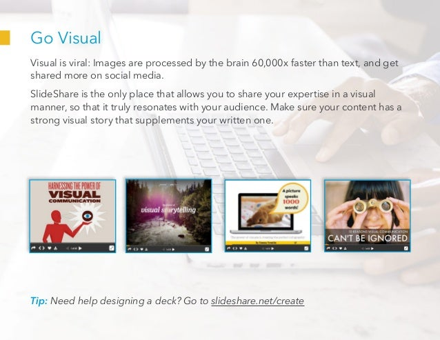 Go Visual Visual is viral: Images are processed by the brain 60,000x faster than text, and get shared more on social media...