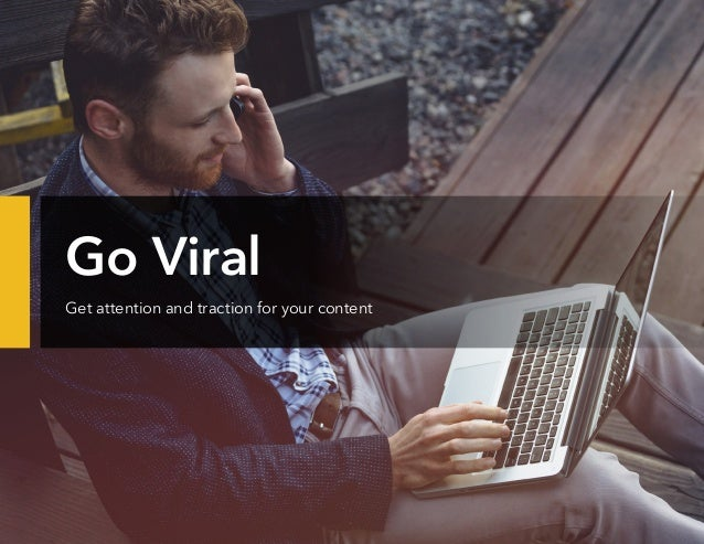 Go Viral Get attention and traction for your content