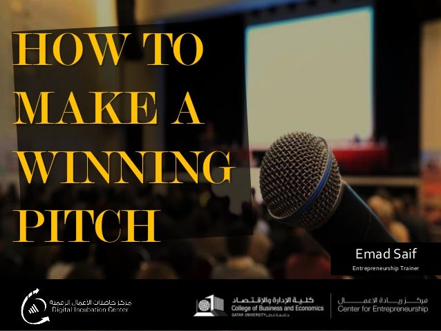 HOW TO MAKE A WINNING PITCH Emad Saif Entrepreneurship Trainer