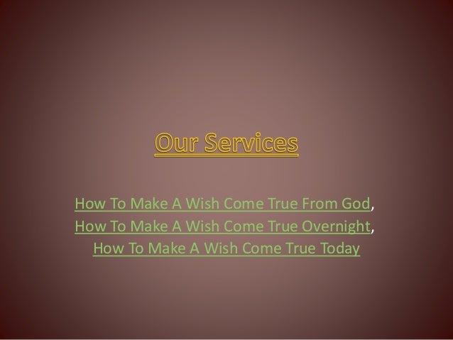How to make a wish come true