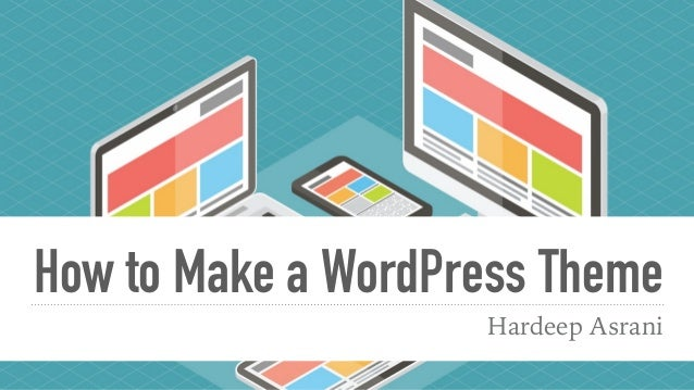 How to Make a WordPress Theme Hardeep Asrani