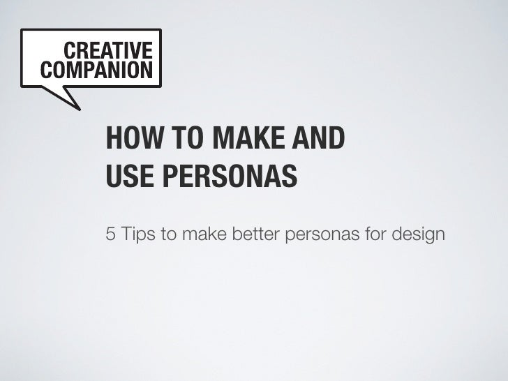 HOW TO MAKE AND USE PERSONAS 5 Tips to make better personas for design