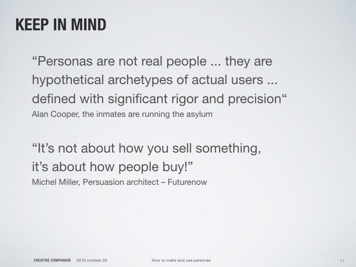 """KEEP IN MIND    """"Personas are not real people ... they are   hypothetical archetypes of actual users ...   defined with sig..."""