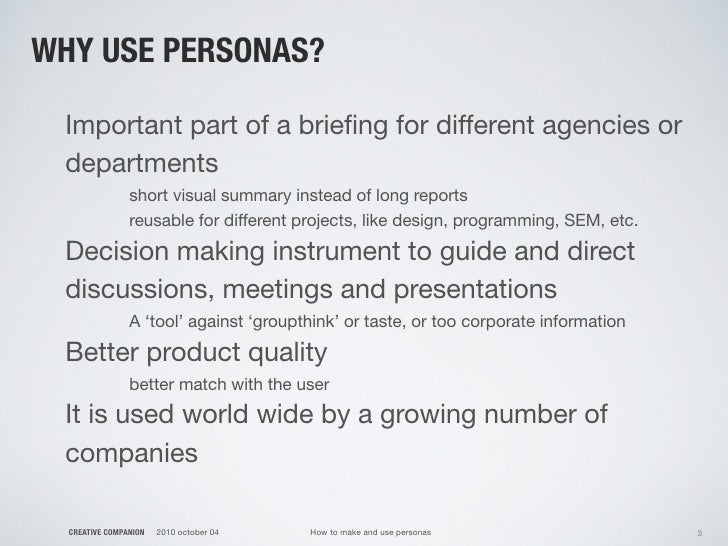 WHY USE PERSONAS?   Important part of a briefing for different agencies or  departments                 short visual summar...