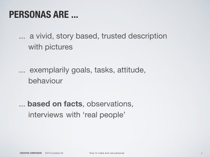PERSONAS ARE ...    ... a vivid, story based, trusted description    with pictures    ... exemplarily goals, tasks, attit...