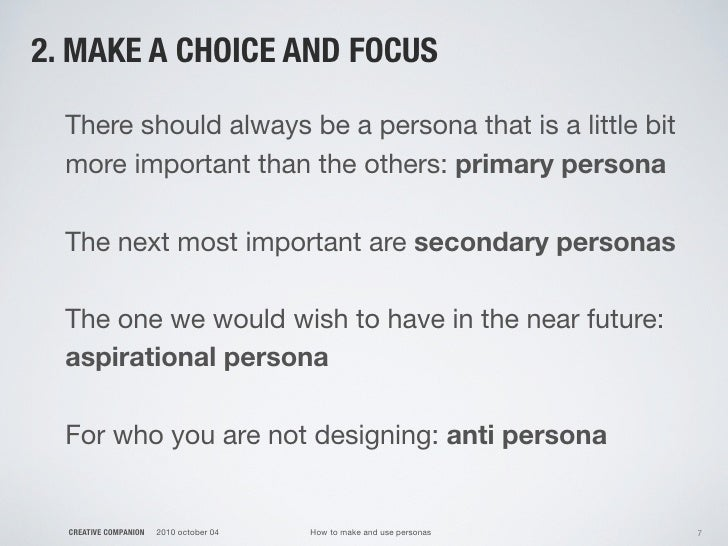 2. MAKE A CHOICE AND FOCUS    There should always be a persona that is a little bit   more important than the others: prim...