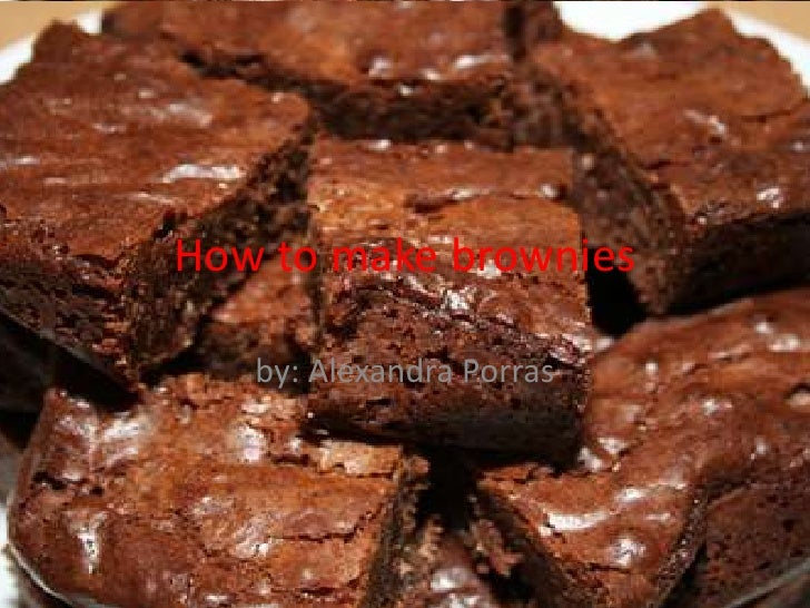 How to make brownies<br />by: Alexandra Porras<br />