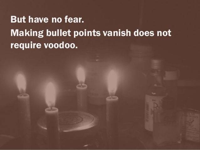 But have no fear. Making bullet points vanish does not require voodoo.