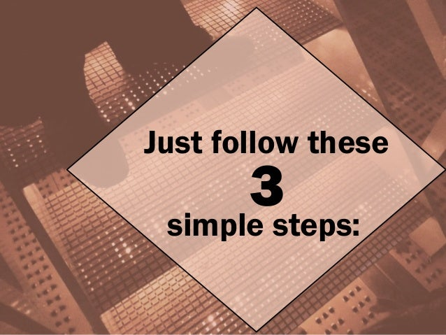 simple steps: Just follow these 3