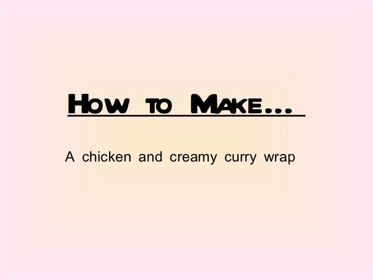 How to Make… A chicken and creamy curry wrap