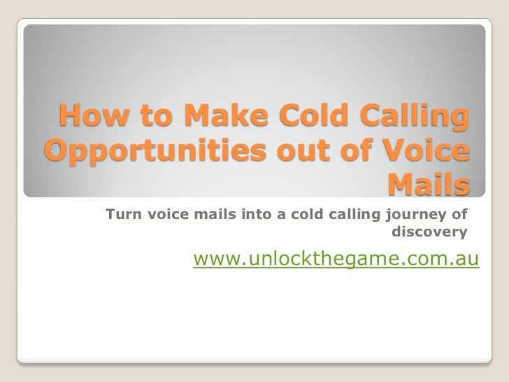 How to Make Cold CallingOpportunities out of Voice                     Mails   Turn voice mails into a cold calling journe...