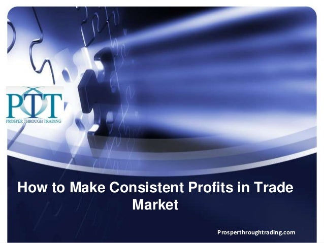 How to Make Consistent Profits in TradeMarketProsperthroughtrading.com