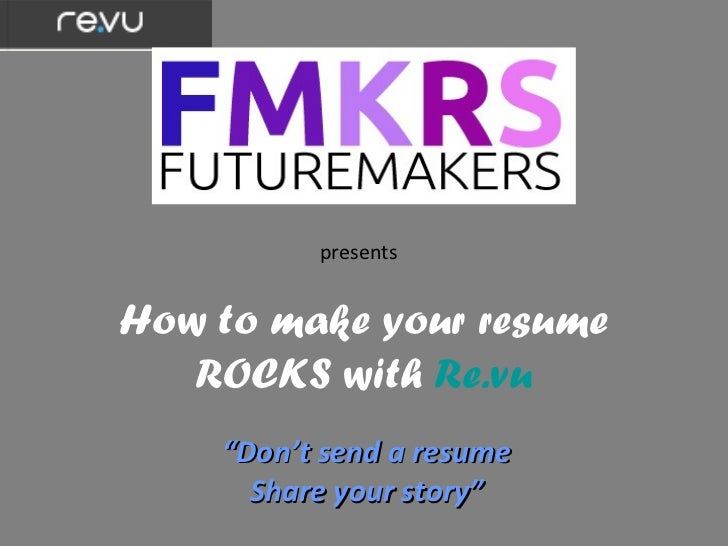 """presentsHow to make your resume   ROCKS with Re.vu    """"Don't send a resume      Share your story"""""""