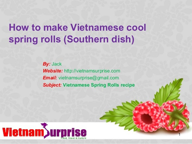 How to make Vietnamese coolspring rolls (Southern dish)1By: JackWebsite: http://vietnamsurprise.comEmail: vietnamsurprise@...