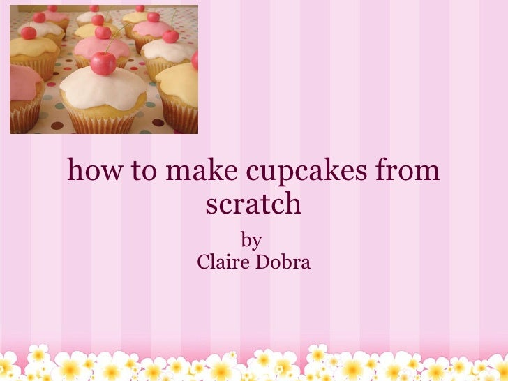 how to make cupcakes from scratch by  Claire Dobra