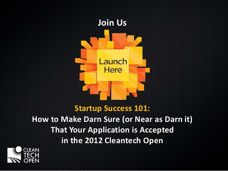 Join Us           Startup Success 101:How to Make Darn Sure (or Near as Darn it)    That Your Application is Accepted     ...
