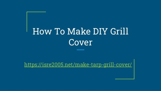 How To Make DIY Grill Cover https://isre2005.net/make-tarp-grill-cover/
