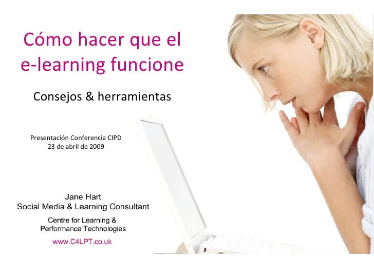 Cómo hacer que el e-learning funcione Consejos & herramientas Presentación Conferencia CIPD 23 de abril de 2009