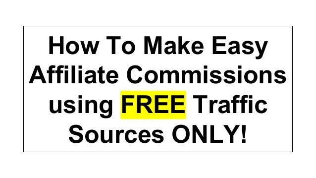 How to make easy affiliate commissions using free traffic