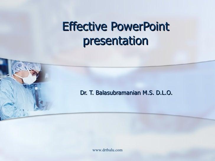 Effective PowerPoint presentation Dr. T. Balasubramanian M.S. D.L.O.