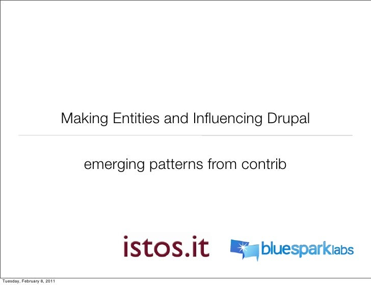 Making Entities and Influencing Drupal                               emerging patterns from contribTuesday, February 8, 2011