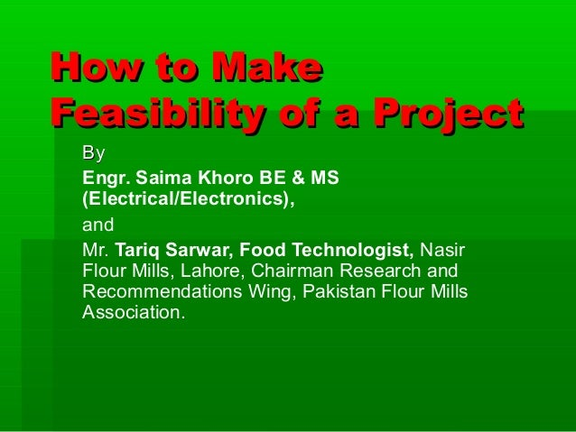 How to Make Feasibility of a Project By Engr. Saima Khoro BE & MS (Electrical/Electronics), and Mr. Tariq Sarwar, Food Tec...