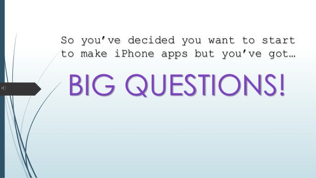 So you've decided you want to start to make iPhone apps but you've got… BIG QUESTIONS!