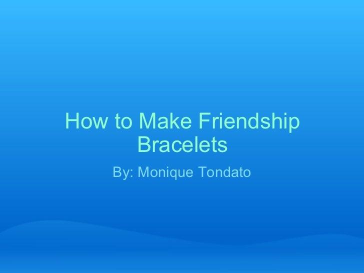 How to Make Friendship Bracelets By: Monique Tondato