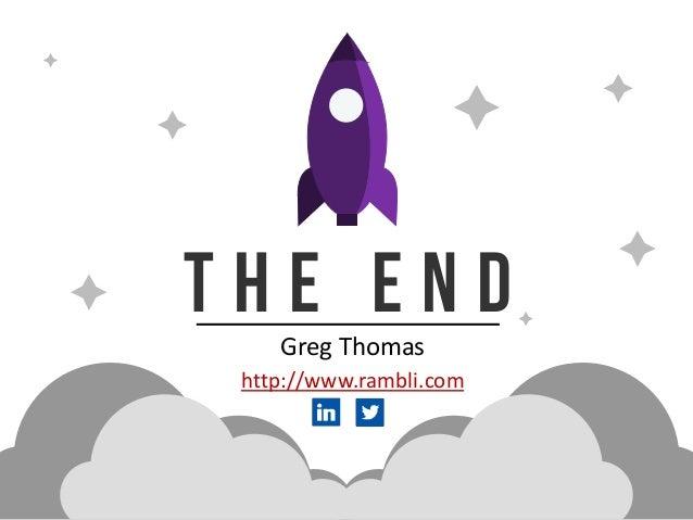 T h e e n d Greg Thomas http://www.rambli.com