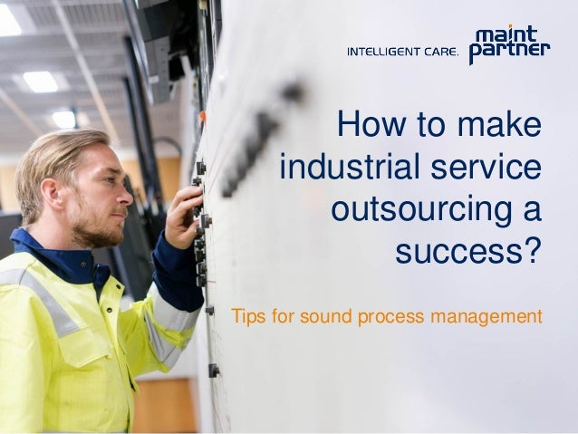 How to make industrial service outsourcing a success? Tips for sound process management