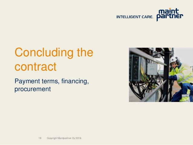 19 Concluding the contract Payment terms, financing, procurement Copyright Maintpartner Oy 2018