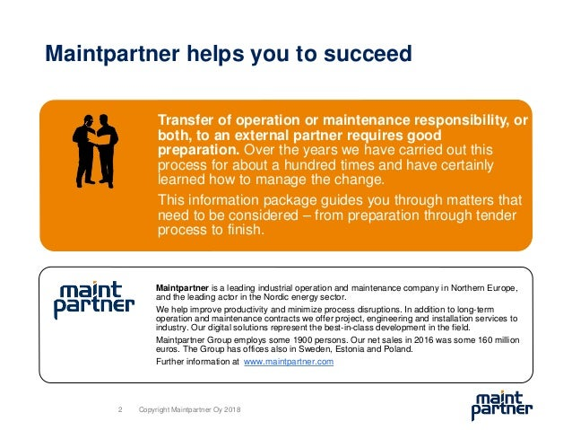 Maintpartner helps you to succeed Transfer of operation or maintenance responsibility, or both, to an external partner req...