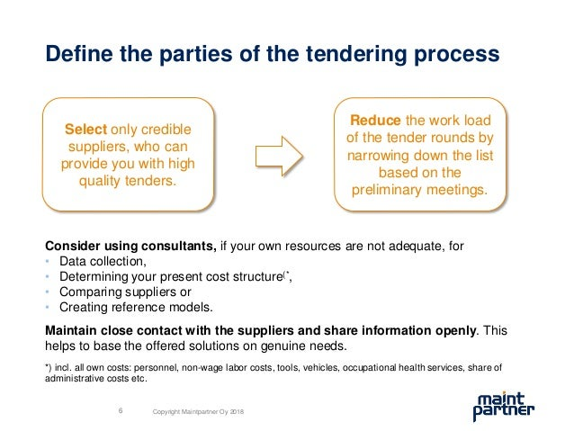 Define the parties of the tendering process Consider using consultants, if your own resources are not adequate, for • Data...