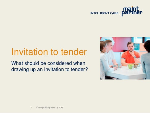 7 Invitation to tender What should be considered when drawing up an invitation to tender? Copyright Maintpartner Oy 2018