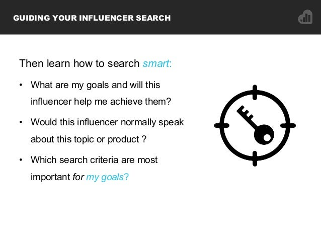 Then learn how to search smart: • What are my goals and will this influencer help me achieve them? • Would this influenc...