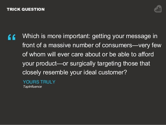 """TRICK QUESTION """" Which is more important: getting your message in front of a massive number of consumers—very few of whom ..."""