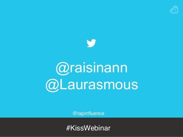 @tapinfluence #KissWebinar @raisinann @Laurasmous