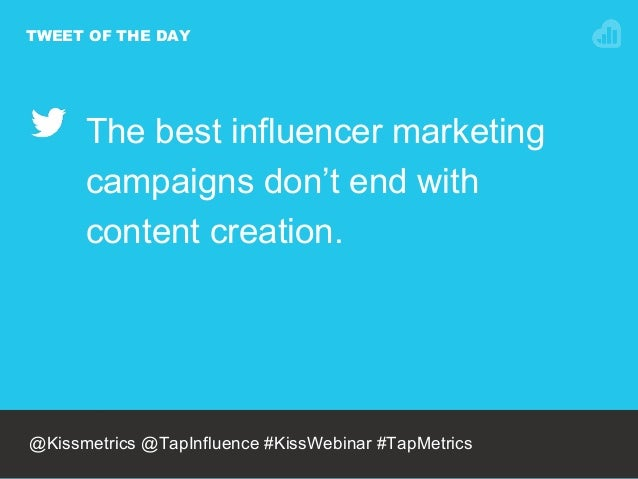 TWEET OF THE DAY The best influencer marketing campaigns don't end with content creation. @NEILPATEL @Kissmetrics @TapInfl...