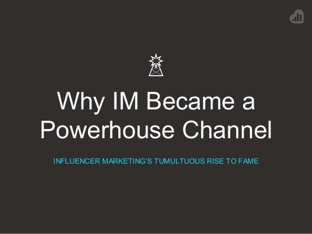 Why IM Became a Powerhouse Channel INFLUENCER MARKETING'S TUMULTUOUS RISE TO FAME