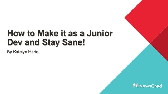 How to Make it as a Junior Dev and Stay Sane! By Katelyn Hertel