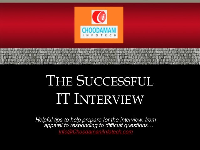 THE SUCCESSFUL     IT INTERVIEWHelpful tips to help prepare for the interview, from   apparel to responding to difficult q...
